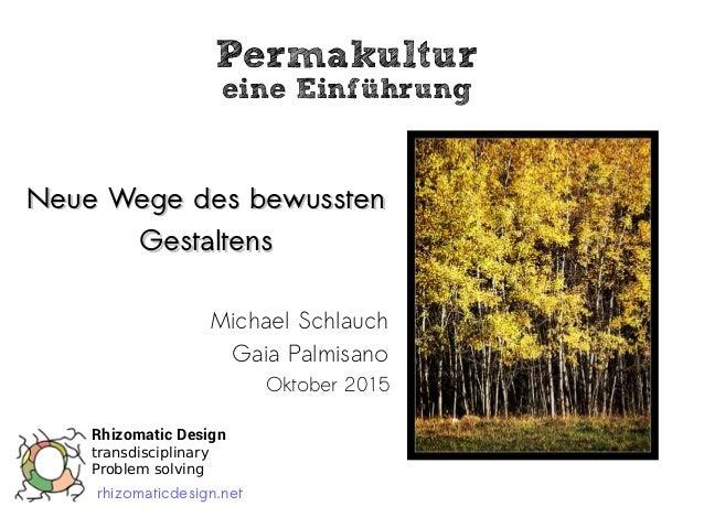 Permakultur eine Einführung Neue Wege des bewusstenNeue Wege des bewussten GestaltensGestaltens Michael Schlauch Gaia Palm...