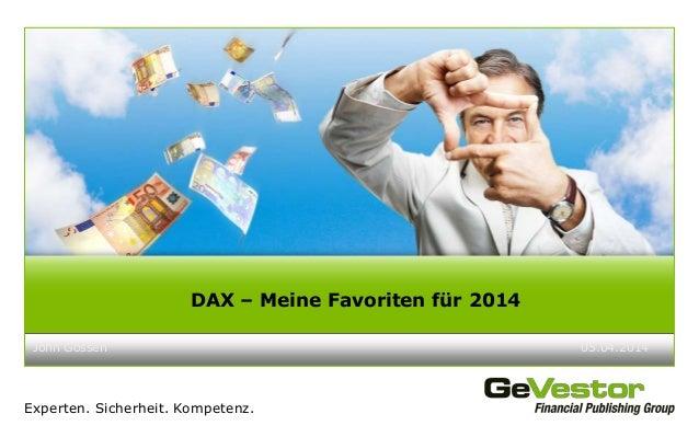 Experten. Sicherheit. Kompetenz. John Gossen 05.04.2014 DAX – Meine Favoriten für 2014