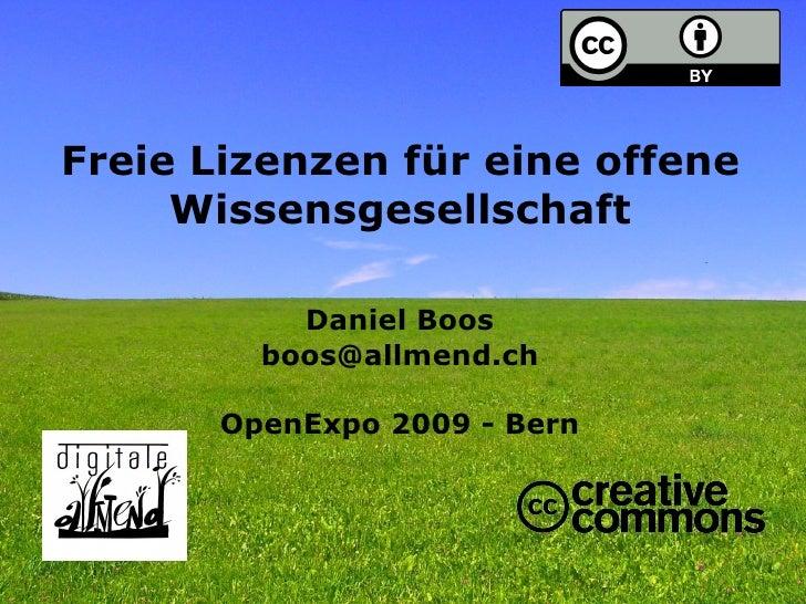 Freie Lizenzen für eine offene      Wissensgesellschaft             Daniel Boos          boos@allmend.ch         OpenExpo ...