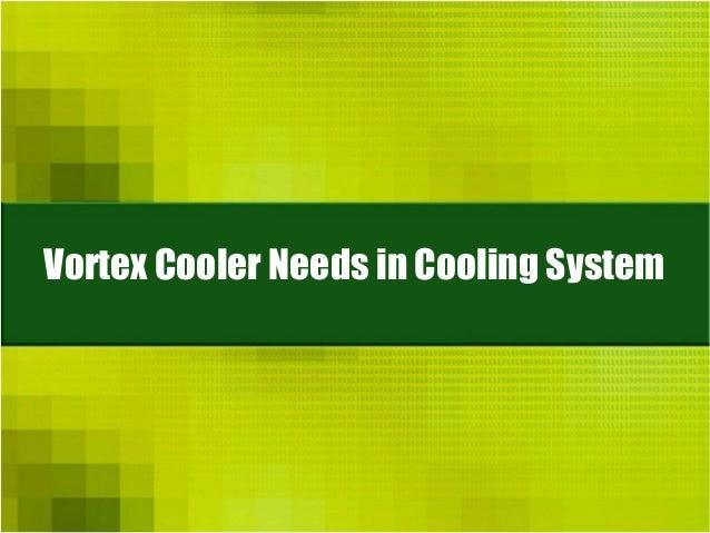 Vortex Cooler Needs in Cooling System