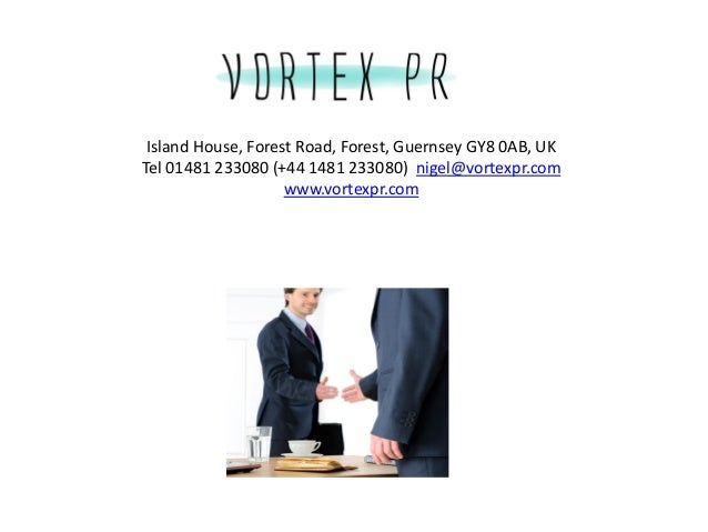 Island House, Forest Road, Forest, Guernsey GY8 0AB, UKTel 01481 233080 (+44 1481 233080) nigel@vortexpr.com              ...