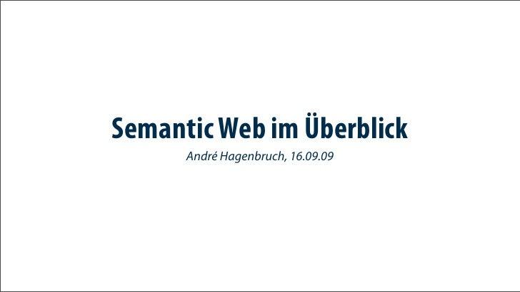 Semantic Web im Überblick       André Hagenbruch, 16.09.09