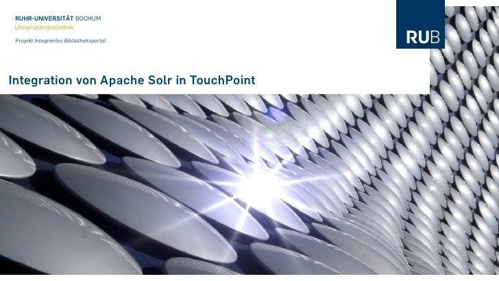 RUHR-UNIVERSITÄT BOCHUM Universitätsbibliothek  Projekt Integriertes Bibliotheksportal     Integration von Apache Solr in ...
