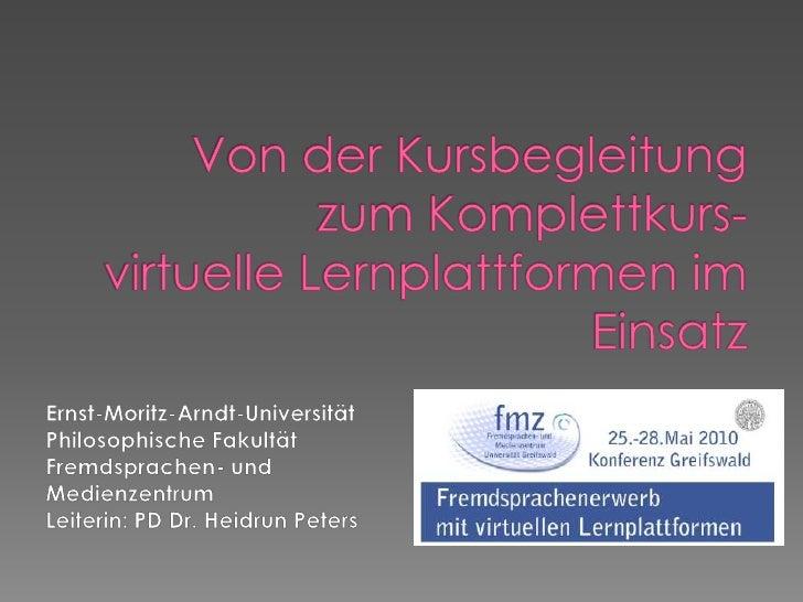 Von der Kursbegleitung zum Komplettkurs-virtuelle Lernplattformen im Einsatz <br />Ernst-Moritz-Arndt-Universität<br />Phi...