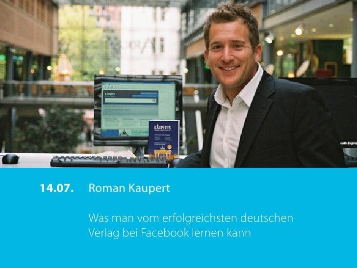 14.07.   Roman Kaupert           Was man vom erfolgreichsten deutschen          Verlag bei Facebook lernen kann