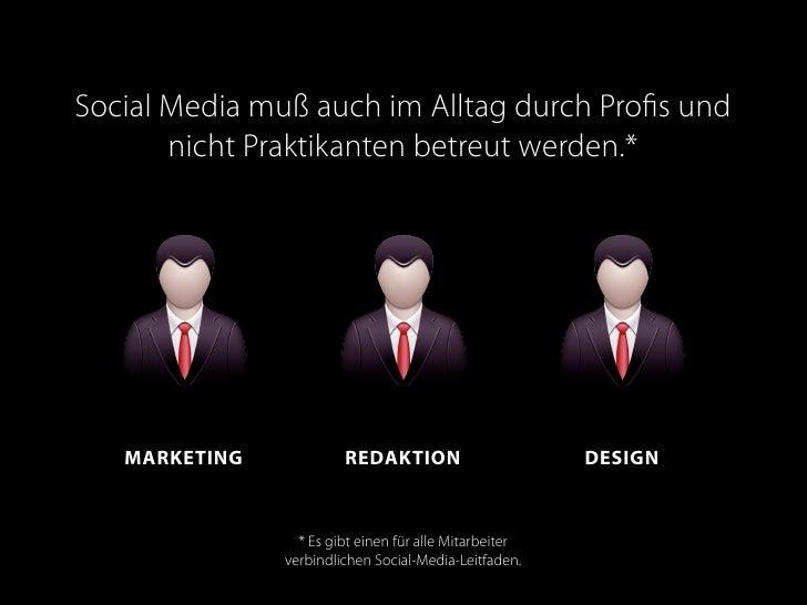 Social Media muß auch im Alltag durch Profis und        nicht Praktikanten betreut werden.*        MARKETING            RED...