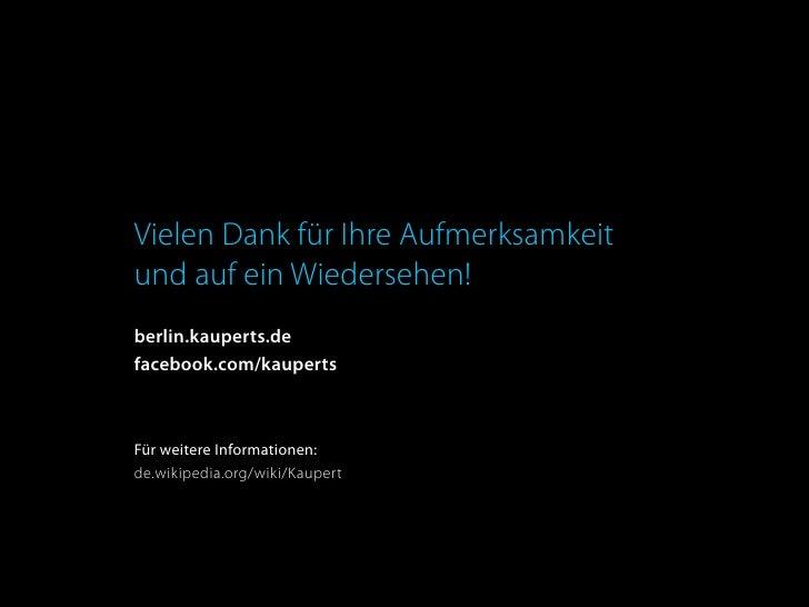 Vielen Dank für Ihre Aufmerksamkeit und auf ein Wiedersehen! berlin.kauperts.de facebook.com/kauperts    Für weitere Infor...