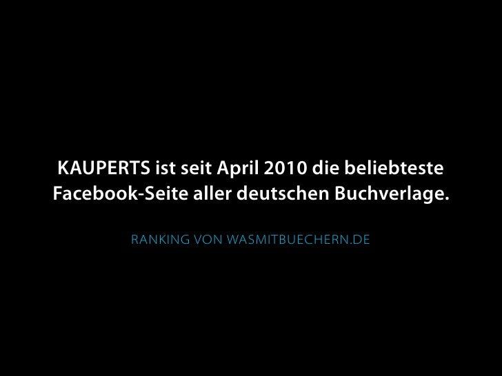 KAUPERTS ist seit April 2010 die beliebteste Facebook-Seite aller deutschen Buchverlage.          RANKING VON WASMITBUECHE...