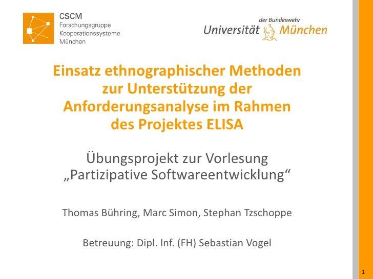 Einsatz ethnographischer Methoden zur Unterstützung der Anforderungsanalyse im Rahmen des Projektes ELISA<br />Übungsproje...