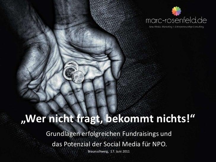 """""""Wer nicht fragt, bekommt nichts!""""<br />Grundlagen erfolgreichen Fundraisings und<br /> das Potenzial der Social Media für..."""