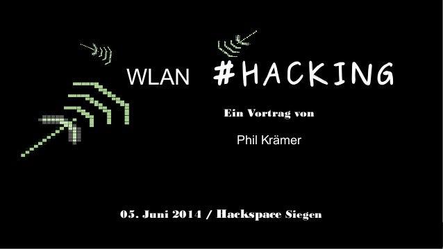 1 WLAN #HACKING Ein Vortrag von Phil Krämer 05. Juni 2014 / Hackspace Siegen