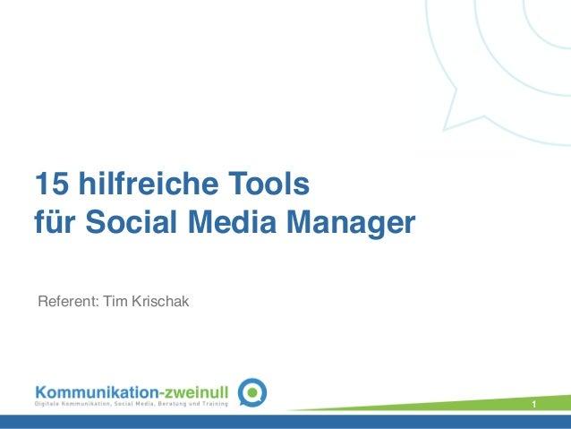 15 hilfreiche Tools  für Social Media Manager Referent: Tim Krischak 1