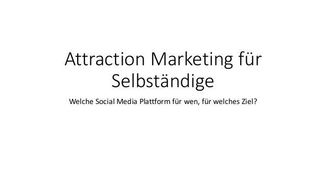 Attraction Marketing für Selbständige Welche Social Media Plattform für wen, für welches Ziel?