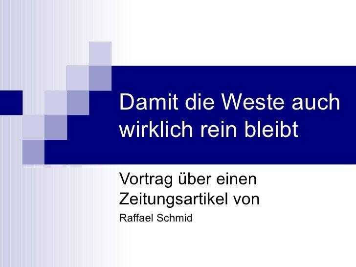 Damit die Weste auch wirklich rein bleibt Vortrag über einen Zeitungsartikel von Raffael Schmid