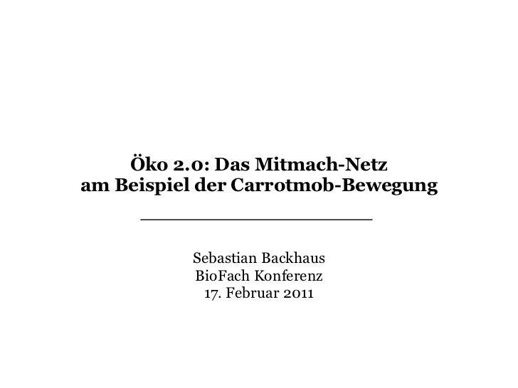 Öko 2.0     Von Carrotmobs, Eco-Design      und Online-Communities         Das Mitmach-Netzam Beispiel der Carrotmob-Beweg...