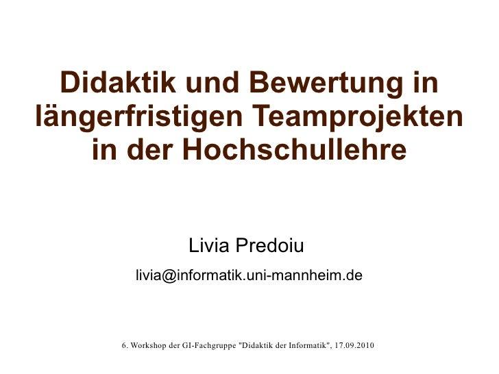 Didaktik und Bewertung in längerfristigen Teamprojekten     in der Hochschullehre                         Livia Predoiu   ...