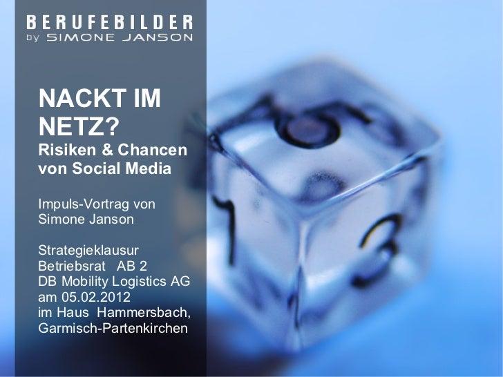 NACKT IMNETZ?Risiken & Chancenvon Social MediaImpuls-Vortrag vonSimone JansonStrategieklausurBetriebsrat AB 2DB Mobility L...