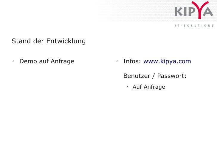 Stand der Entwicklung  ➢     Demo auf Anfrage    ➢                             Infos: www.kipya.com                       ...