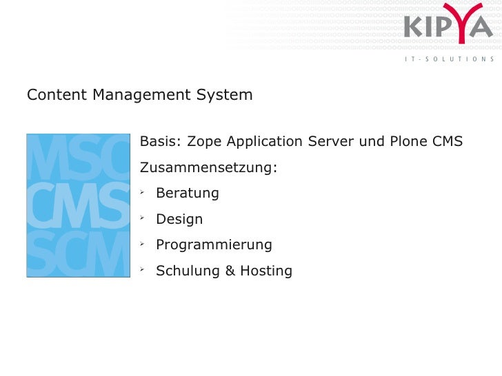 Content Management System               Basis: Zope Application Server und Plone CMS             Zusammensetzung:         ...