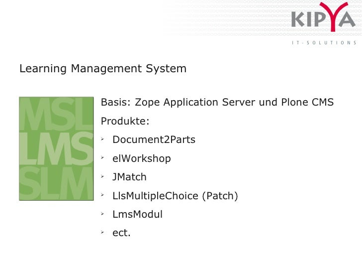 Learning Management System               Basis: Zope Application Server und Plone CMS             Produkte:             ➢ ...