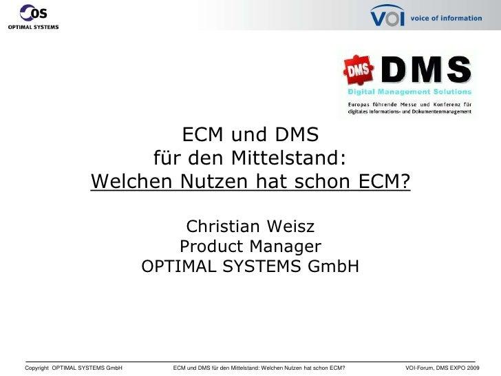 ECM und DMS für den Mittelstand:Welchen Nutzen hat schon ECM?<br />Christian WeiszProduct Manager OPTIMAL SYSTEMS GmbH<br />