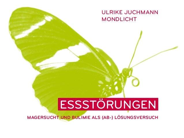 Ulrike Juchmann                          Mondlicht           EssstörungenMagersucht und Bulimie als (Ab-) Lösungsversuch