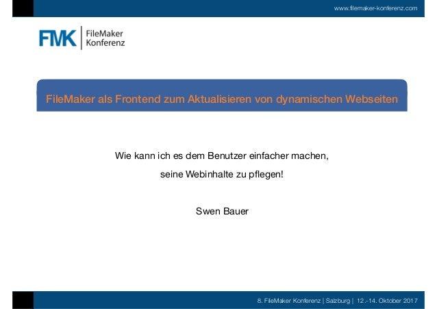 8. FileMaker Konferenz | Salzburg | 12.-14. Oktober 2017 www.filemaker-konferenz.com Wie kann ich es dem Benutzer einfache...