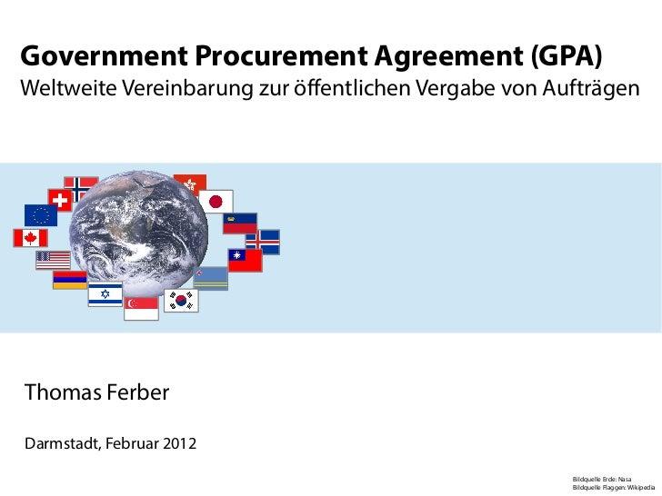 Government Procurement Agreement (GPA)Weltweite Vereinbarung zur öffentlichen Vergabe von AufträgenThomas FerberDarmstadt,...