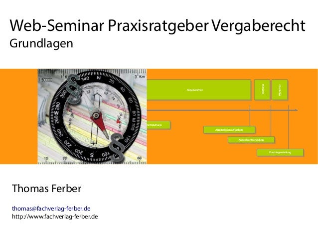 Web-Seminar Praxisratgeber Vergaberecht  Grundlagen  Thomas Ferber  thomas@fachverlag-ferber.de  http://www.fachverlag-fer...