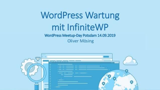 WordPress Wartung mit InfiniteWP WordPress Meetup-Day Potsdam 14.09.2019 Oliver Mösing