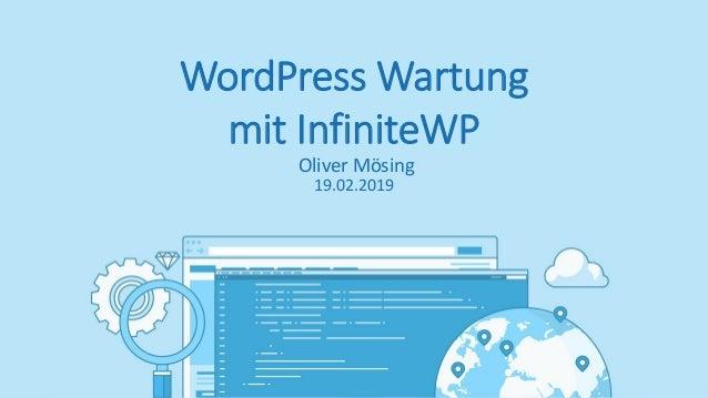 WordPress Wartung mit InfiniteWP Oliver Mösing 19.02.2019