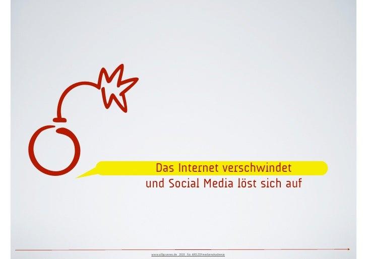  Das Internet verschwindet und Social Media löst sich auf      www.ulfgruener.de 2010 für ARD.ZDFmedienakademie