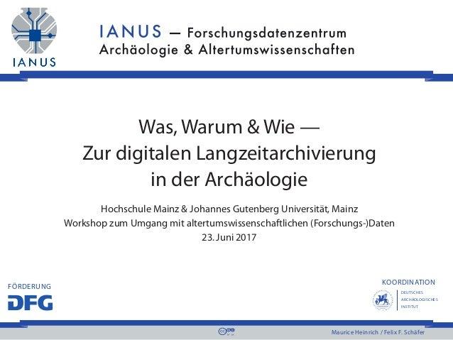 DEUTSCHES ARCHÄOLOGISCHES INSTITUT KOORDINATION FÖRDERUNG Maurice Heinrich / Felix F. Schäfer Was, Warum & Wie — Zur digit...