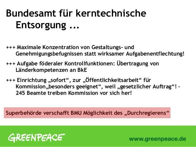 Bundesamt für kerntechnischeEntsorgung ...+++ Maximale Konzentration von Gestaltungs- undGenehmigungsbefugnissen statt wir...