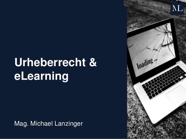 Urheberrecht & eLearning Mag. Michael Lanzinger