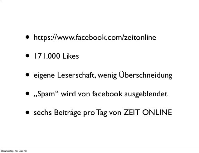 """• https://www.facebook.com/zeitonline• 171.000 Likes• eigene Leserschaft, wenig Überschneidung• """"Spam"""" wird von facebook a..."""
