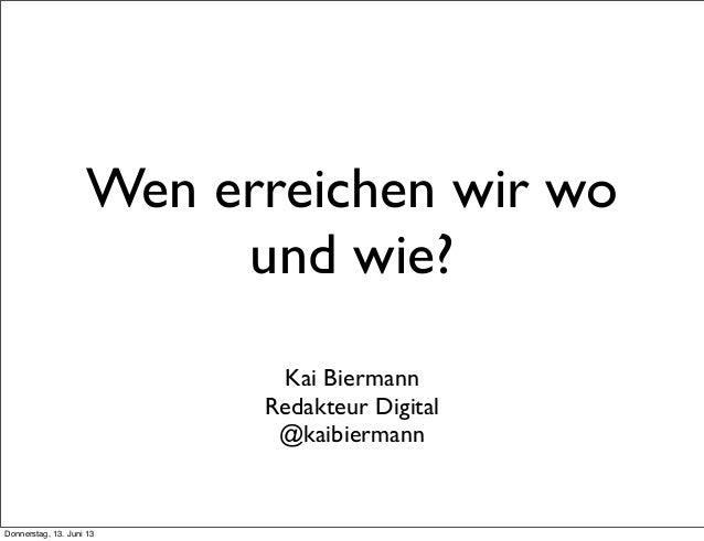 Wen erreichen wir wound wie?Kai BiermannRedakteur Digital@kaibiermannDonnerstag, 13. Juni 13