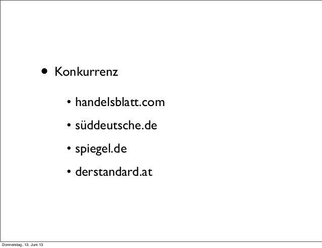 • Konkurrenz• handelsblatt.com• süddeutsche.de• spiegel.de• derstandard.atDonnerstag, 13. Juni 13