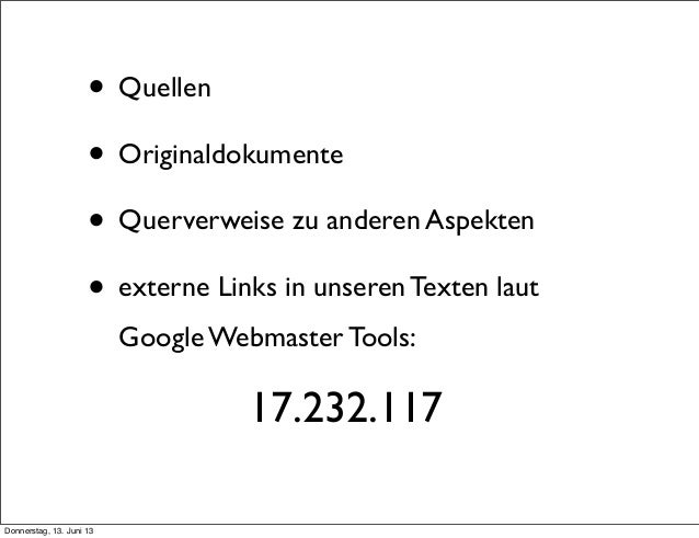 • Quellen• Originaldokumente• Querverweise zu anderen Aspekten• externe Links in unseren Texten lautGoogle Webmaster Tools...