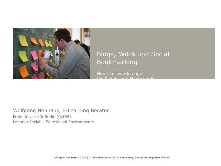 Wolfgang Neuhaus, E-Learning Berater Freie Universität Berlin (CeDiS) Leitung: Yeelab - Educational Environments Wolfgang ...