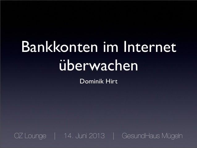 Bankkonten im Internet überwachen Dominik Hirt OZ Lounge | 14. Juni 2013 | GesundHaus Mügeln