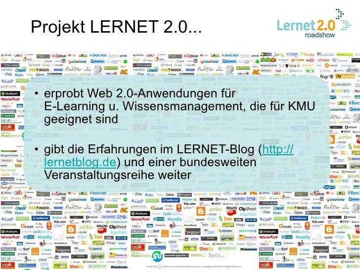 Projekt LERNET 2.0...   • erprobt Web 2.0-Anwendungen für   E-Learning u. Wissensmanagement, die für KMU   geeignet sind  ...