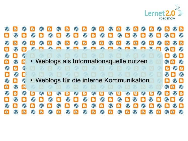 • Weblogs als Informationsquelle nutzen  • Weblogs für die interne Kommunikation