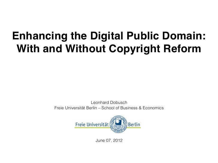 Enhancing the Digital Public Domain: With and Without Copyright Reform                           Leonhard Dobusch       Fr...