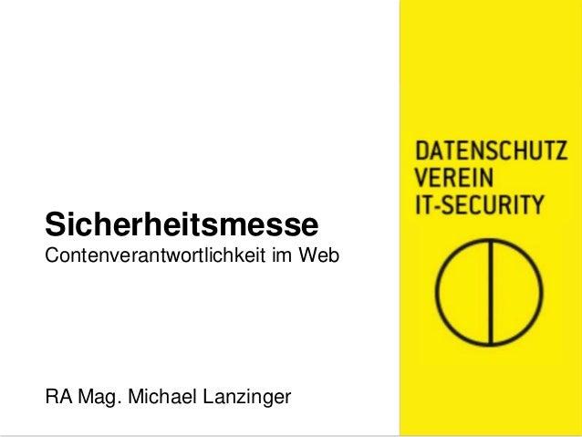 Sicherheitsmesse Contenverantwortlichkeit im Web RA Mag. Michael Lanzinger
