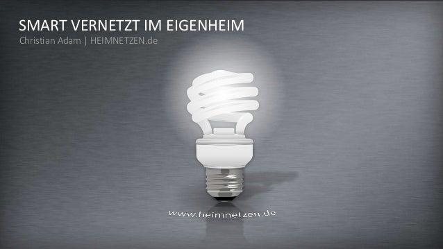 SMART VERNETZT IM EIGENHEIM Christian Adam | HEIMNETZEN.de