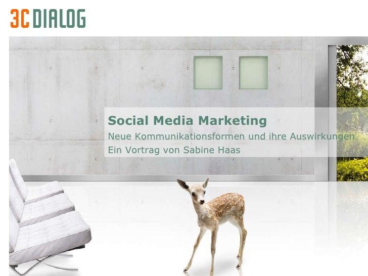 Social Media Marketing Neue Kommunikationsformen und ihre Auswirkungen Ein Vortrag von Sabine Haas
