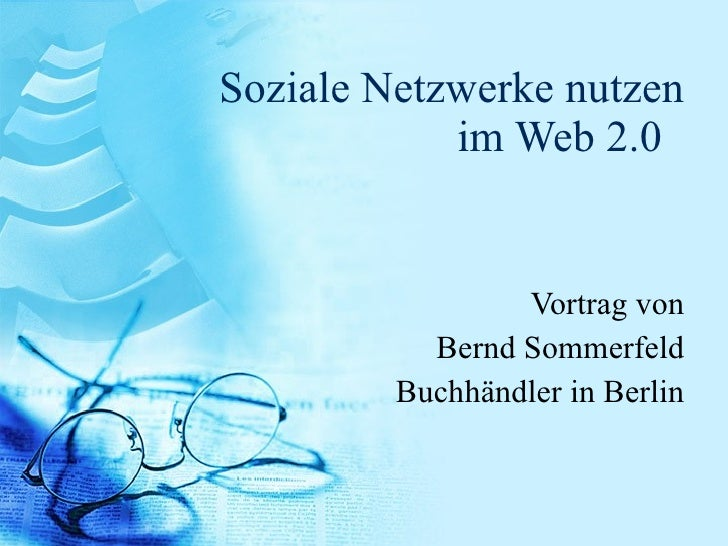 Soziale Netzwerke nutzen im Web 2.0  <ul><ul><li>Vortrag von </li></ul></ul><ul><ul><li>Bernd Sommerfeld </li></ul></ul><u...