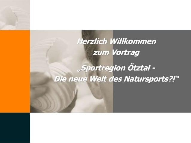 """Herzlich Willkommen zum Vortrag """"Sportregion Ötztal - Die neue Welt des Natursports?!"""""""