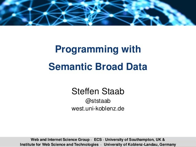 Steffen Staab Programming with Semantic Broad Data 1Institute for Web Science and Technologies · University of Koblenz-Lan...